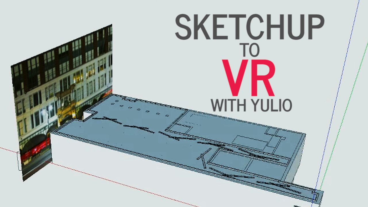 SketchUp to Virtual Reality in Minutes